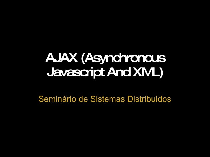 AJAX (Asynchronous Javascript And XML) Seminário de Sistemas Distribuidos