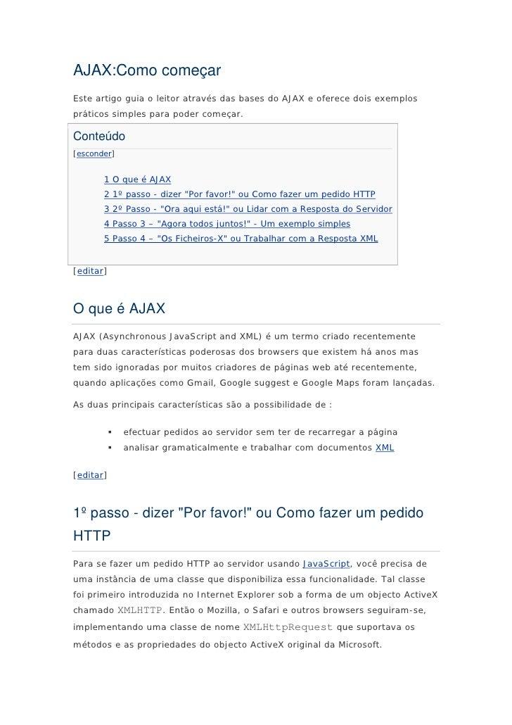 AJAX:Como começarEste artigo guia o leitor através das bases do AJAX e oferece dois exemplospráticos simples para poder co...