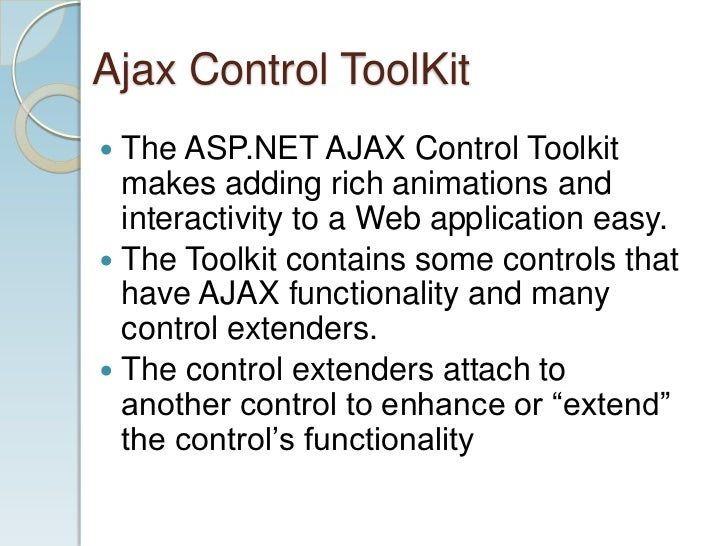 Ajax Control ToolKit The ASP.NET AJAX Control Toolkit  makes adding rich animations and  interactivity to a Web applicati...
