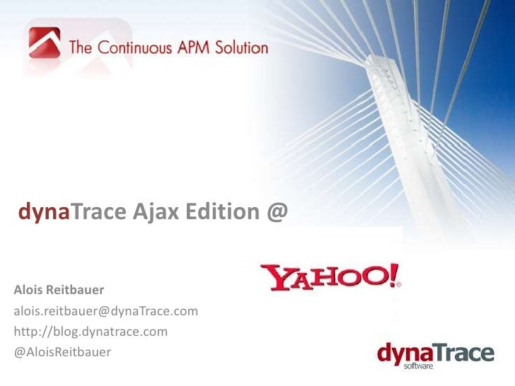 dynaTrace Ajax Edition @ <br />Alois Reitbauer<br />alois.reitbauer@dynaTrace.com<br />http://blog.dynatrace.com<br />@Alo...