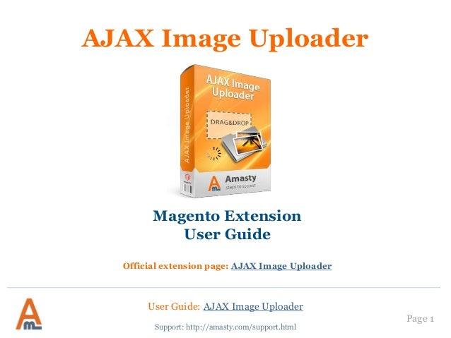 User Guide: AJAX Image Uploader Page 1 AJAX Image Uploader Magento Extension User Guide Official extension page: AJAX Imag...