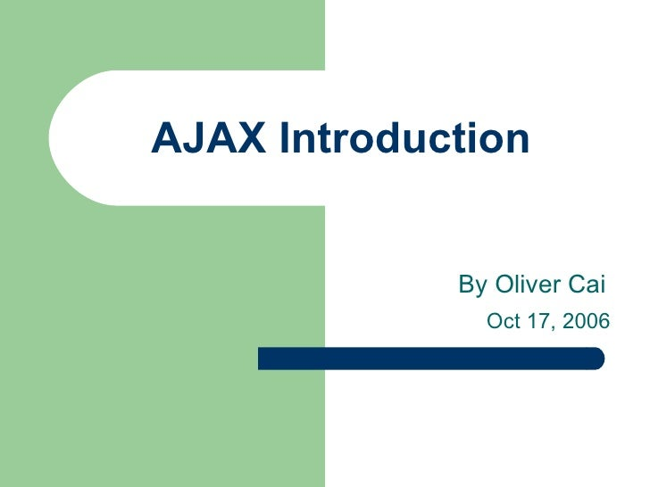 AJAX Introduction By Oliver Cai Oct 17, 2006