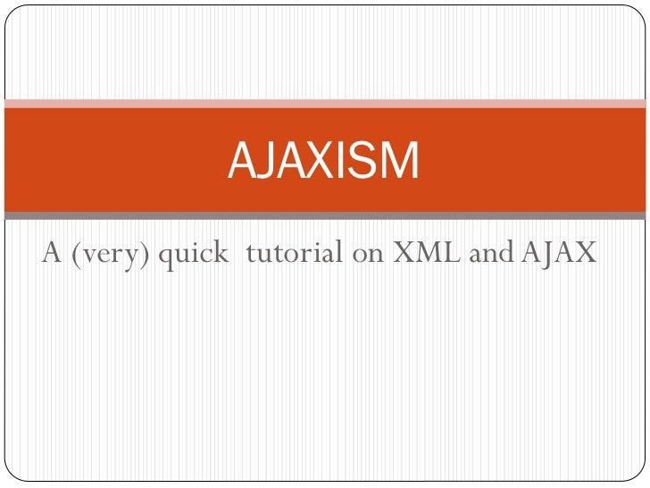 AJAXISMA (very) quick tutorial on XML and AJAX