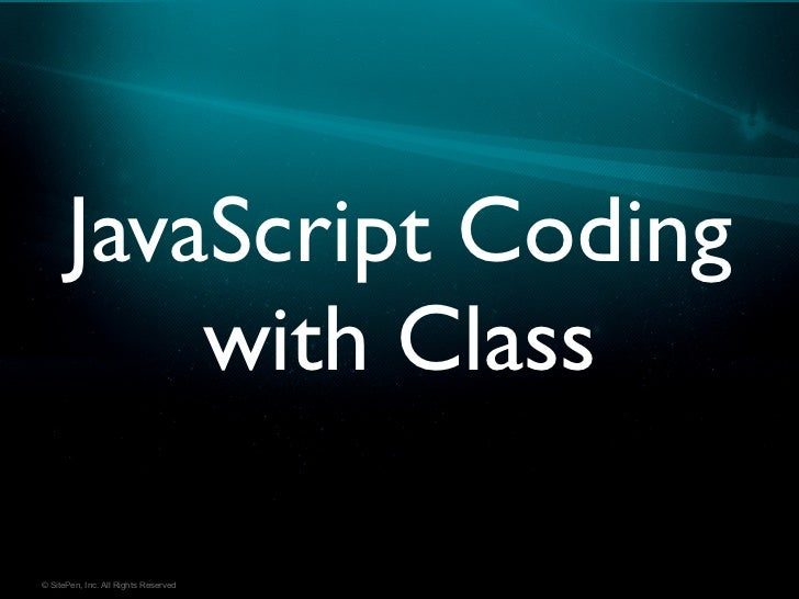 JavaScript Coding          with Class© SitePen, Inc. All Rights Reserved