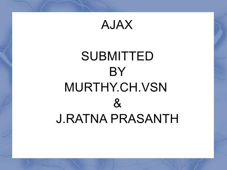 AJAX SUBMITTED BY MURTHY.CH.VSN  & J.RATNA PRASANTH