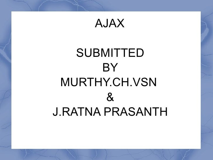AJAX SUBMITTED BY MURTHY.CH.VSN  & J.RATNA PRASANTH