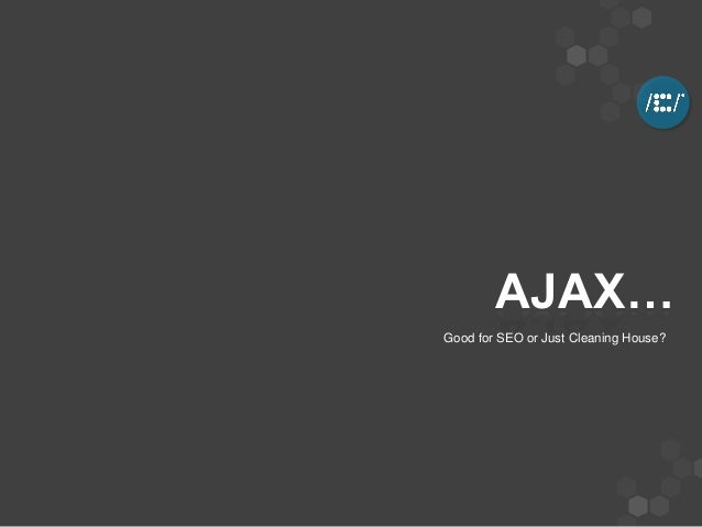 AJAX… Good for SEO or Just Cleaning House?