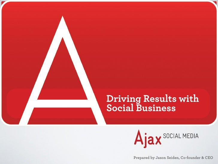 Driving Results withSocial Business     Prepared by Jason Seiden, Co-founder & CEO