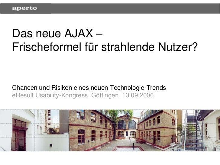 Das neue AJAX –Frischeformel für strahlende Nutzer?Chancen und Risiken eines neuen Technologie-TrendseResult Usability-Kon...