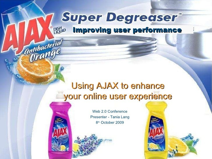 Using AJAX to enhance your online user experience Web 2.0 Conference Presenter - Tania Lang 8 th  October 2009 Improving u...