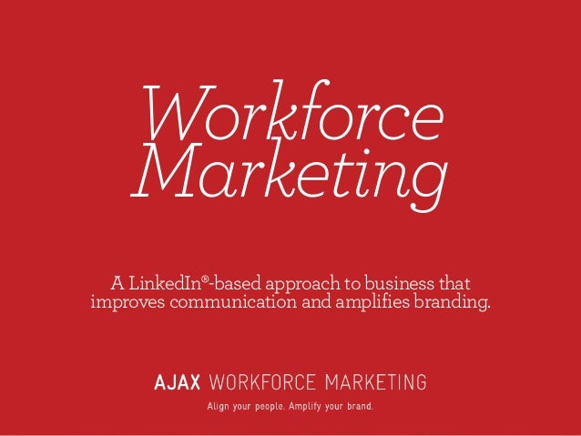 Workforce Marketing A LinkedIn®-based approach to business that improves communication and amplifies branding.