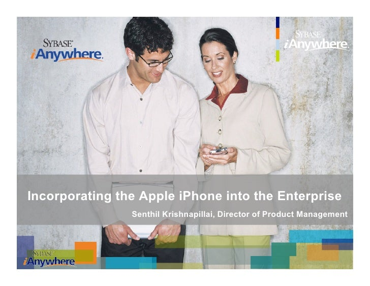 Incorporating the Apple iPhone into the Enterprise                 Senthil Krishnapillai, Director of Product Management