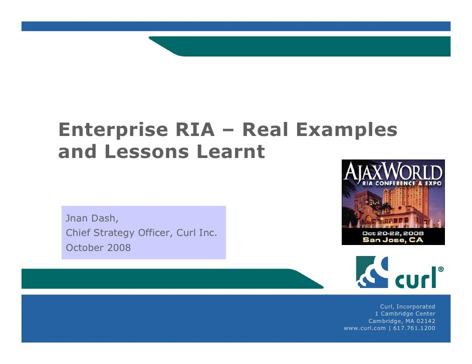 Enterprise RIA – Real Examples and Lessons Learnt   Jnan Dash, Chief Strategy Officer, Curl Inc. October 2008             ...