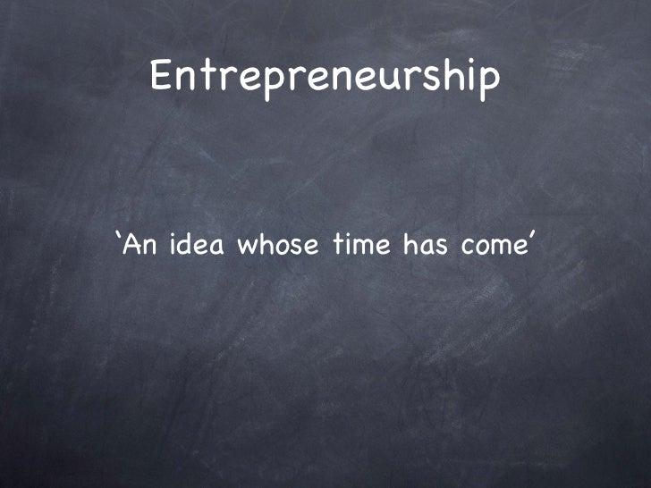 Entrepreneurship ' An idea whose time has come'