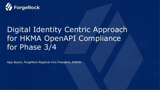apidays LIVE Hong Kong 2021 - Digital Identity Centric Approach to Accelerate HKMA OpenAPI Phase3/4 Compliance by Ajay Biyani, ForgeRock Slide 2