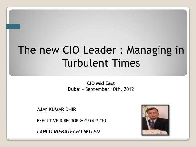 The new CIO Leader : Managing in        Turbulent Times                         CIO Mid East                Dubai – Septem...