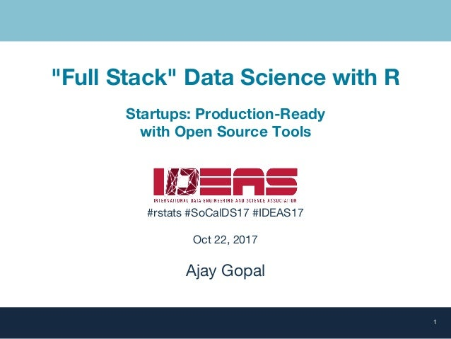 """""""Full Stack"""" Data Science with R Startups: Production-Ready with Open Source Tools #rstats #SoCalDS17 #IDEAS17 Oct 22, 201..."""