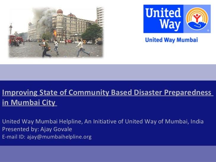 Improving State of Community Based Disaster Preparednessin Mumbai CityUnited Way Mumbai Helpline, An Initiative of United ...