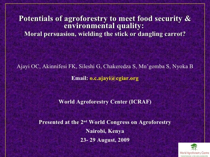 <ul><li>Potentials of agroforestry to meet food security & environmental quality:  </li></ul><ul><li>Moral persuasion, wie...