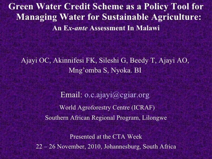 <ul><li>Green Water Credit Scheme as a Policy Tool for Managing Water for Sustainable Agriculture:  </li></ul><ul><li>An E...