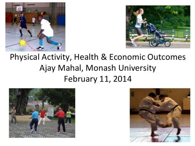 Physical Activity, Health & Economic Outcomes Ajay Mahal, Monash University February 11, 2014