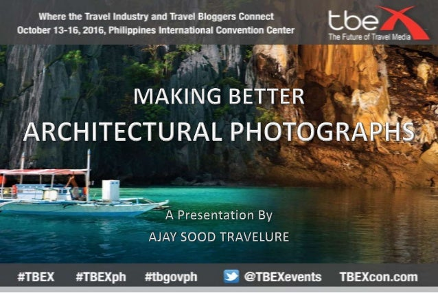 TBEX Asia 2016 Making Better Architectural Photographs, Ajay Sood