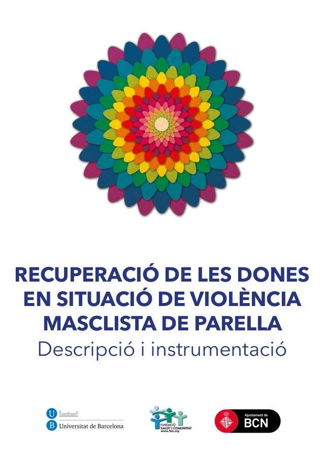 RECUPERACIÓ DE LES DONES EN SITUACIÓ DE VIOLÈNCIA MASCLISTA DE PARELLA Descripció i instrumentació