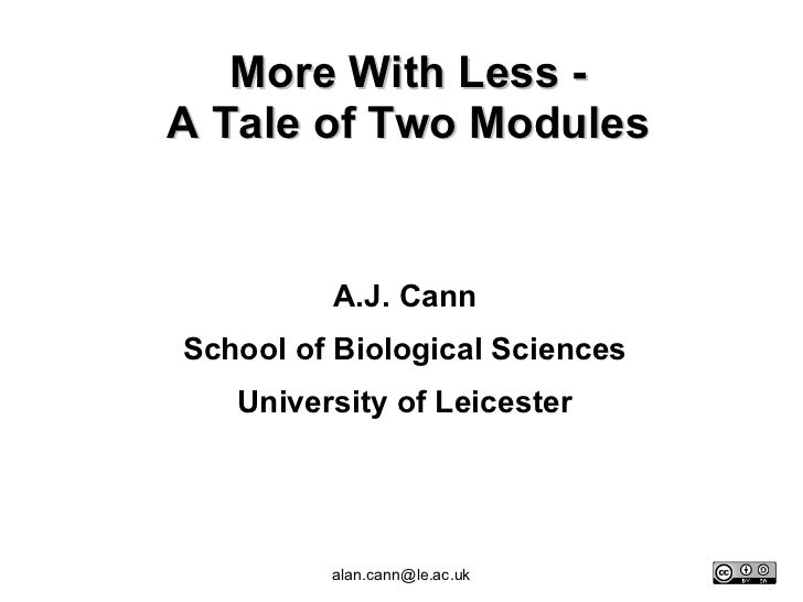 More With Less - A Tale of Two Modules A.J. Cann School of Biological Sciences University of Leicester