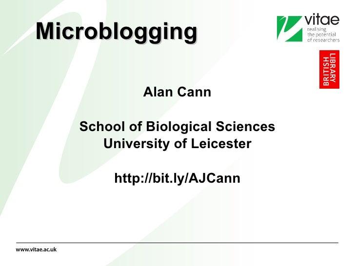 Microblogging <ul><li>Alan Cann </li></ul><ul><li>School of Biological Sciences </li></ul><ul><li>University of Leicester ...