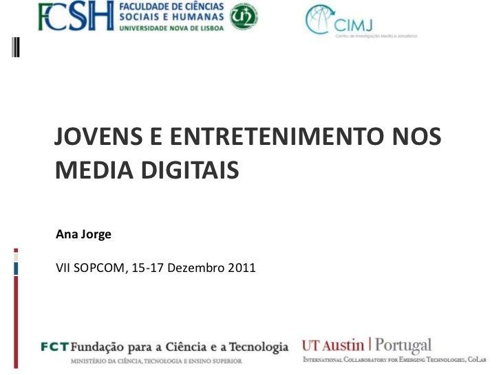 JOVENS E ENTRETENIMENTO NOSMEDIA DIGITAISAna JorgeVII SOPCOM, 15-17 Dezembro 2011