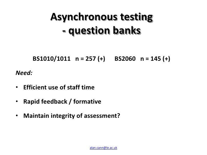 Asynchronous testing               - question banks        BS1010/1011 n = 257 (+)            BS2060 n = 145 (+)Need:• Eff...