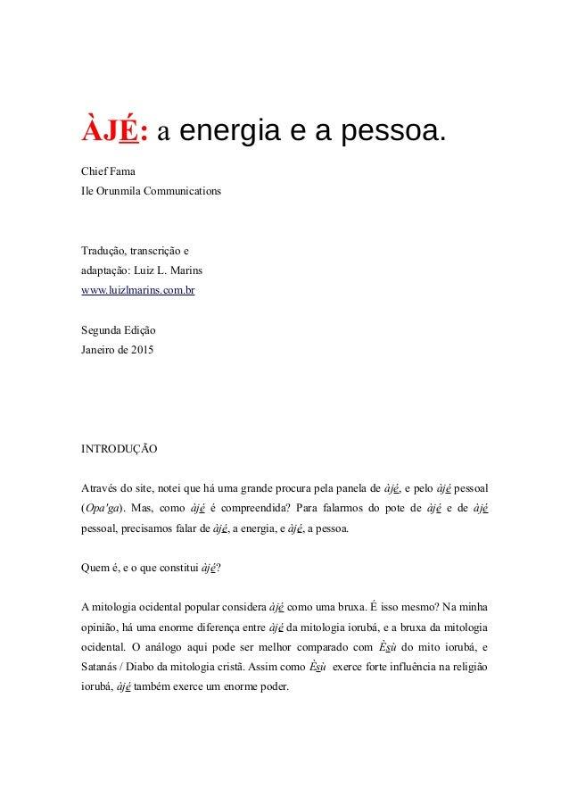 ÀJÉ: a energia e a pessoa. Chief Fama Ile Orunmila Communications Tradução, transcrição e adaptação: Luiz L. Marins www.lu...