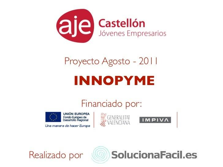 Proyecto Agosto - 2011          INNOPYME            Financiado por:Realizado por