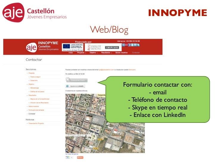 INNOPYMEWeb/Blog      Formulario contactar con:                 - email        - Teléfono de contacto        - Skype en ti...