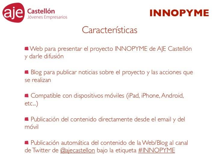 INNOPYME                      Características  Web para presentar el proyecto INNOPYME de AJE Castellóny darle difusión  B...