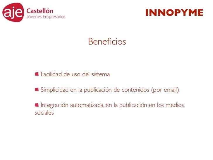 INNOPYME                     Beneficios  Facilidad de uso del sistema  Simplicidad en la publicación de contenidos (por ema...