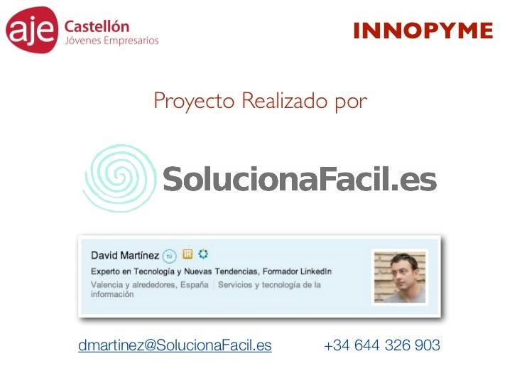 INNOPYME          Proyecto Realizado pordmartinez@SolucionaFacil.es   +34 644 326 903