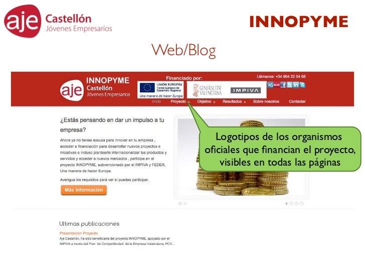 INNOPYMEWeb/Blog        Logotipos de los organismos      oficiales que financian el proyecto,         visibles en todas las ...