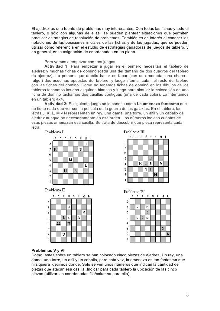 El ajedrez es una fuente de problemas muy interesantes. Con todas las fichas y todo eltablero, o sólo con algunas de ellas...