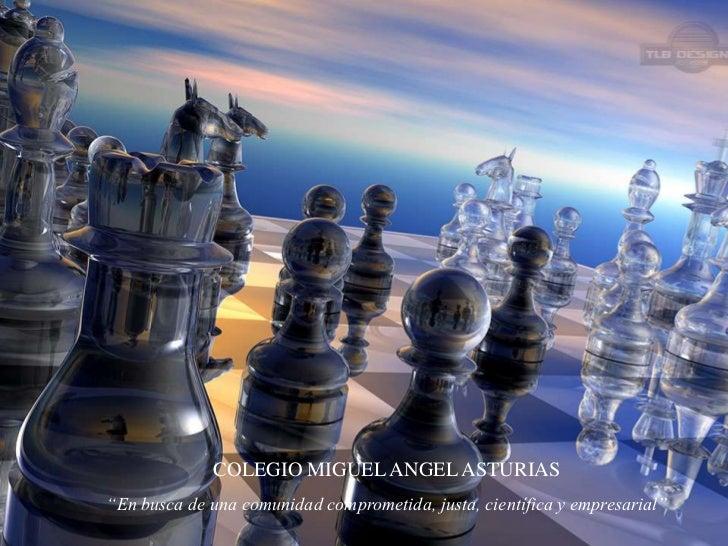 """COLEGIO MIGUEL ANGEL ASTURIAS<br />""""En busca de una comunidad comprometida, justa, científica y empresarial""""<br />"""