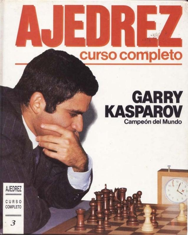 GAR RY KASPAROV  Campeón del Mundo  AM  C U R S O COMPLETO      3
