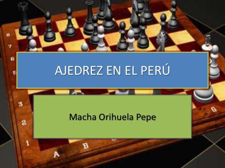 AJEDREZ EN EL PERÚ  Macha Orihuela Pepe