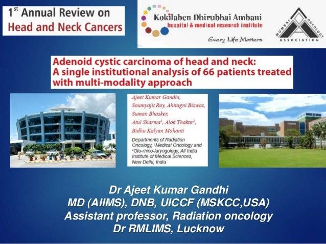 Dr Ajeet Kumar Gandhi MD (AIIMS), DNB, UICCF (MSKCC,USA) Assistant professor, Radiation oncology Dr RMLIMS, Lucknow