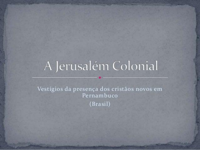 Vestígios da presença dos cristãos novos em Pernambuco (Brasil)