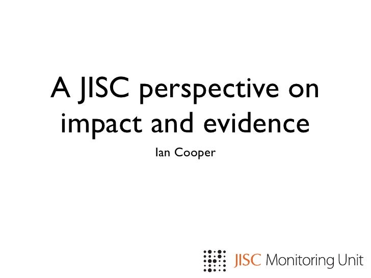 A JISC perspective on impact and evidence         Ian Cooper