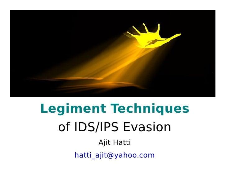 Legiment Techniques   of IDS/IPS Evasion          Ajit Hatti     hatti_ajit@yahoo.com