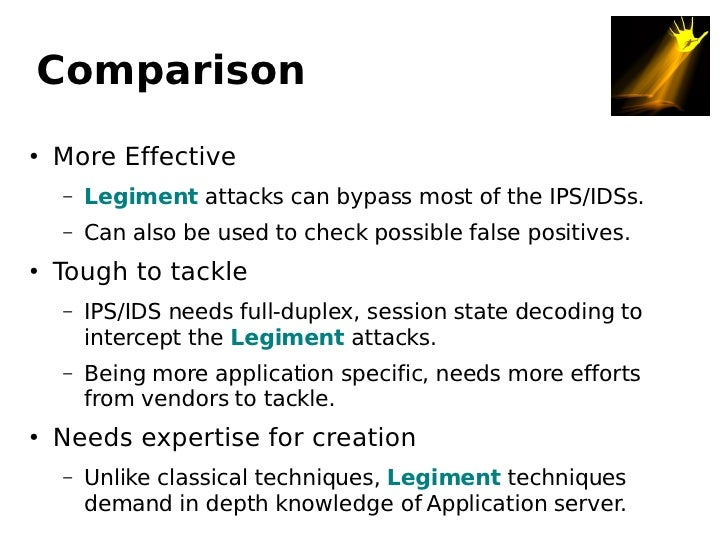 Comparison      More Effective ●           Legiment attacks can bypass most of the IPS/IDSs.     –          Can also be us...