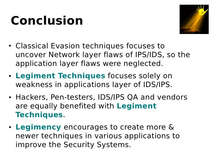 Conclusion      Classical Evasion techniques focuses to ●       uncover Network layer flaws of IPS/IDS, so the     applica...