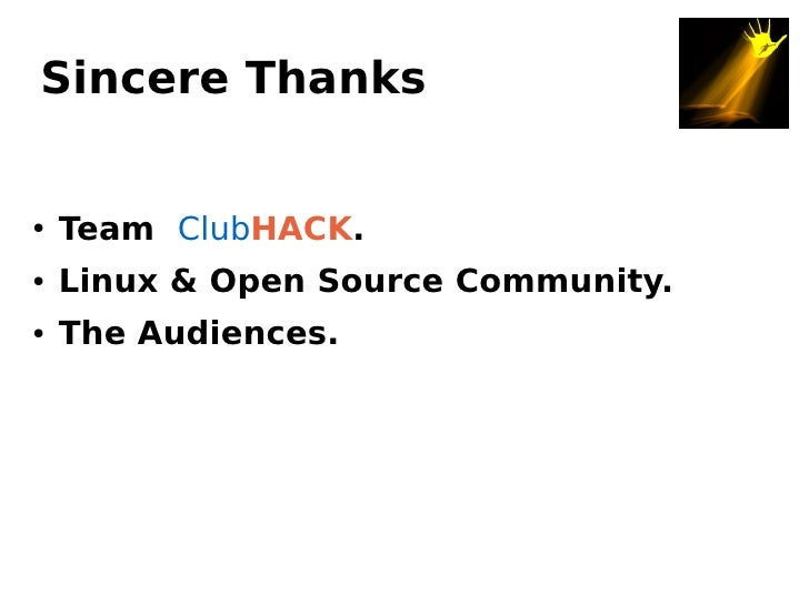Sincere Thanks       Team ClubHACK. ●        Linux & Open Source Community. ●        The Audiences. ●