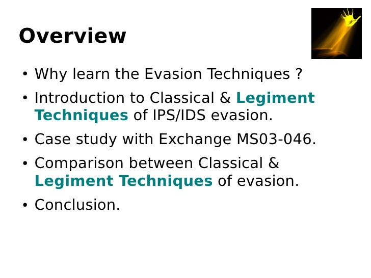 Overview     Why learn the Evasion Techniques ? ●        Introduction to Classical & Legiment ●       Techniques of IPS/ID...